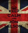 KEEP CALM AND JON  NELSON  - Personalised Poster A4 size