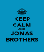 KEEP CALM AND JONAS BROTHERS - Personalised Poster A4 size