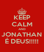KEEP CALM AND JONATHAN É DEUS!!!!! - Personalised Poster A4 size
