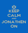 KEEP CALM AND JONATHEN ON - Personalised Poster A4 size