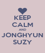 KEEP CALM AND JONGHYUN SUZY - Personalised Poster A4 size