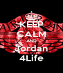 KEEP CALM AND Jordan 4Life - Personalised Poster A4 size