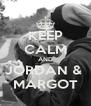 KEEP CALM AND JORDAN &  MARGOT - Personalised Poster A4 size