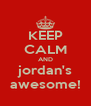 KEEP CALM AND jordan's awesome! - Personalised Poster A4 size