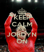 KEEP CALM AND JORDYN ON - Personalised Poster A4 size