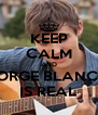 KEEP CALM AND JORGE BLANCO IS REAL - Personalised Poster A4 size