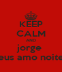 KEEP CALM AND jorge  e mateus amo noite e dia - Personalised Poster A4 size