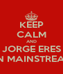 KEEP CALM AND JORGE ERES UN MAINSTREAM - Personalised Poster A4 size