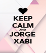 KEEP CALM AND JORGE XABI - Personalised Poster A4 size