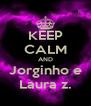 KEEP CALM AND Jorginho e Laura z. - Personalised Poster A4 size