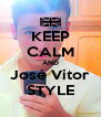KEEP CALM AND José Vitor STYLE - Personalised Poster A4 size