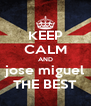 KEEP CALM AND jose miguel THE BEST - Personalised Poster A4 size