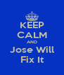 KEEP CALM AND Jose Will Fix It - Personalised Poster A4 size