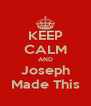 KEEP CALM AND Joseph Made This - Personalised Poster A4 size