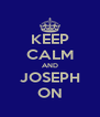 KEEP CALM AND JOSEPH ON - Personalised Poster A4 size
