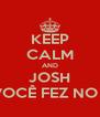 KEEP CALM AND JOSH SABEMOS O QUE VOCÊ FEZ NO VERÃO PASSADO. - Personalised Poster A4 size