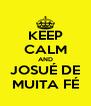 KEEP CALM AND JOSUÉ DE MUITA FÉ - Personalised Poster A4 size