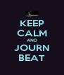 KEEP CALM AND JOURN BEAT - Personalised Poster A4 size