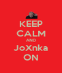 KEEP CALM AND JoXnka ON - Personalised Poster A4 size