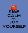 KEEP CALM AND JOY YOURSELF - Personalised Poster A4 size