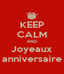 KEEP CALM AND Joyeaux anniversaire - Personalised Poster A4 size