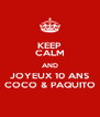 KEEP CALM AND JOYEUX 10 ANS COCO & PAQUITO - Personalised Poster A4 size