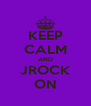 KEEP CALM AND JROCK ON - Personalised Poster A4 size