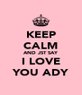 KEEP CALM AND JST SAY I LOVE YOU ADY - Personalised Poster A4 size