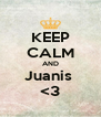 KEEP CALM AND Juanis  <3 - Personalised Poster A4 size
