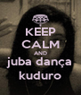 KEEP CALM AND juba dança kuduro - Personalised Poster A4 size