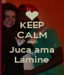KEEP CALM AND Juca ama Lamine - Personalised Poster A4 size