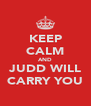 KEEP CALM AND JUDD WILL CARRY YOU - Personalised Poster A4 size