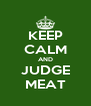 KEEP CALM AND JUDGE MEAT - Personalised Poster A4 size