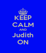 KEEP CALM AND Judith ON - Personalised Poster A4 size