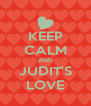 KEEP CALM AND JUDIT'S LOVE - Personalised Poster A4 size