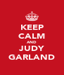 KEEP CALM AND JUDY GARLAND - Personalised Poster A4 size