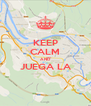 KEEP CALM AND JUEGA LA  - Personalised Poster A4 size
