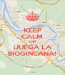 KEEP CALM AND ¡JUEGA LA BIOGINCANA! - Personalised Poster A4 size