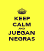 KEEP CALM AND JUEGAN NEGRAS - Personalised Poster A4 size