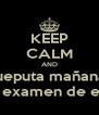KEEP CALM AND jueputa mañana hay examen de ecua - Personalised Poster A4 size