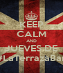 KEEP CALM AND JUEVES DE #LaTerrazaBar - Personalised Poster A4 size