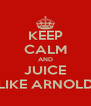 KEEP CALM AND JUICE LIKE ARNOLD - Personalised Poster A4 size