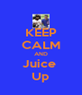 KEEP CALM AND Juice  Up - Personalised Poster A4 size
