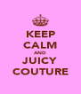 KEEP CALM AND JUICY COUTURE - Personalised Poster A4 size