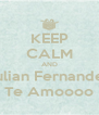 KEEP CALM AND Julian Fernandez Te Amoooo - Personalised Poster A4 size