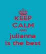 KEEP CALM AND julianna is the best - Personalised Poster A4 size