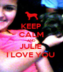 KEEP CALM AND JULIE  I LOVE YOU  - Personalised Poster A4 size