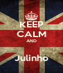 KEEP CALM AND  Julinho - Personalised Poster A4 size
