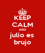 KEEP CALM AND julio es brujo - Personalised Poster A4 size