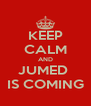 KEEP CALM AND JUMED  IS COMING - Personalised Poster A4 size